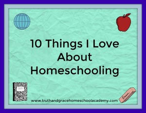 10thingsiloveabouthomeschooling