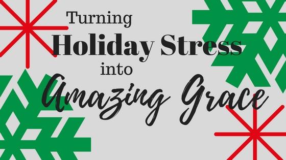 Turning-Holiday-Stress-into-Amazing-Grace
