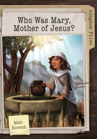 the-kingdom-files-who-was-mary-mother-of-jesus