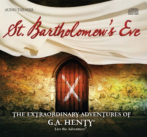 St.-Bartholomews-Eve-Audio-Drama-by-Heirloom-Audio - Copy - Copy
