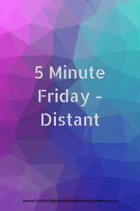 5 Minute Friday - Distant